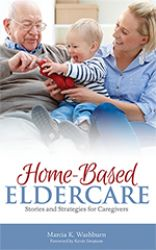Home-Based Eldercare: Stories & Strategies for Caregivers